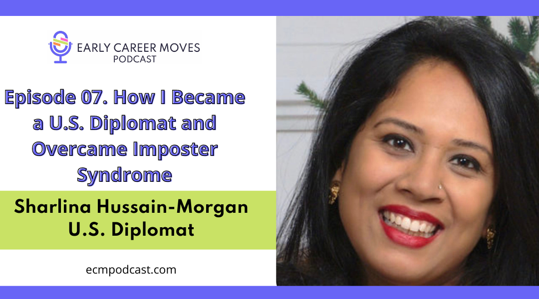 Episode 07: How I Became a U.S. Diplomat and Overcame Imposter Syndrome, with Sharlina Hussain-Morgan