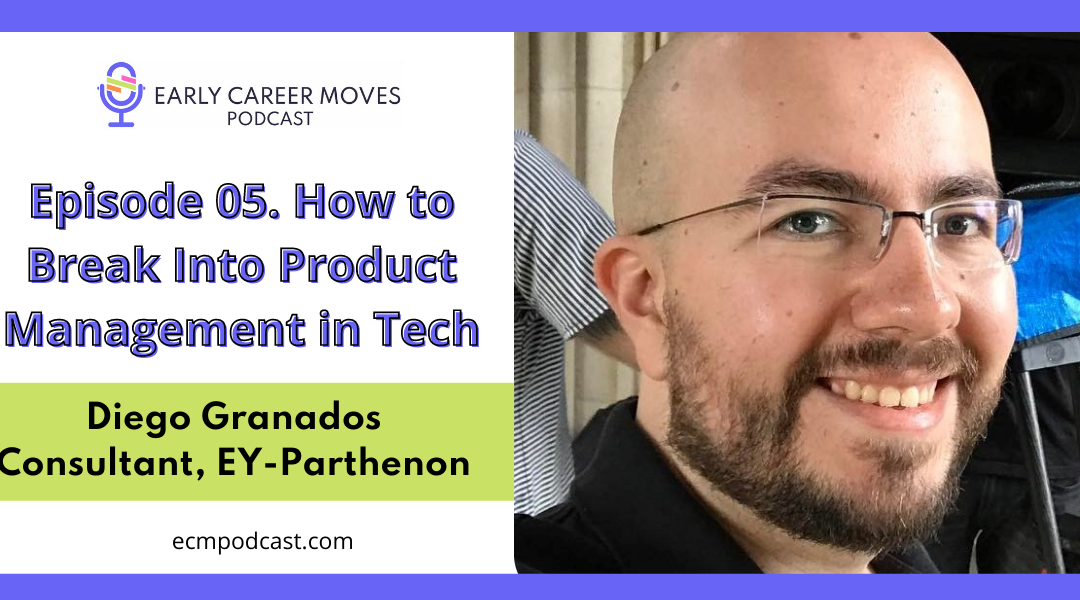 Episode 05: How to Break Into Product Management in Tech, with Diego Granados
