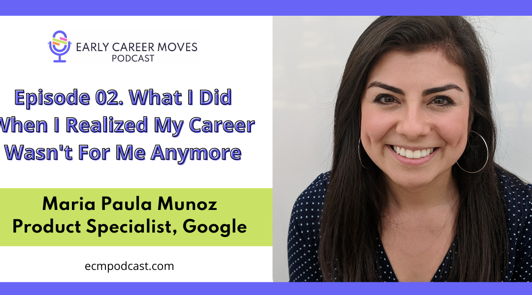 Episode 02: What I Did When I Realized My Career Wasn't For Me Anymore, with Maria Paula Muñoz