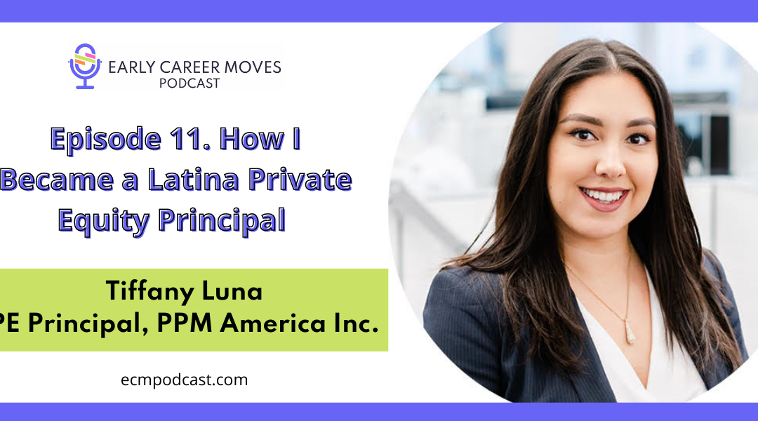 Episode 11: How I Became a Latina Private Equity Principal, with Tiffany Luna