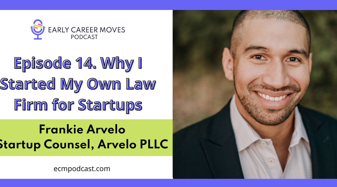 Episode 14: Why I Started My Own Law Firm for Startups, with Frankie Arvelo