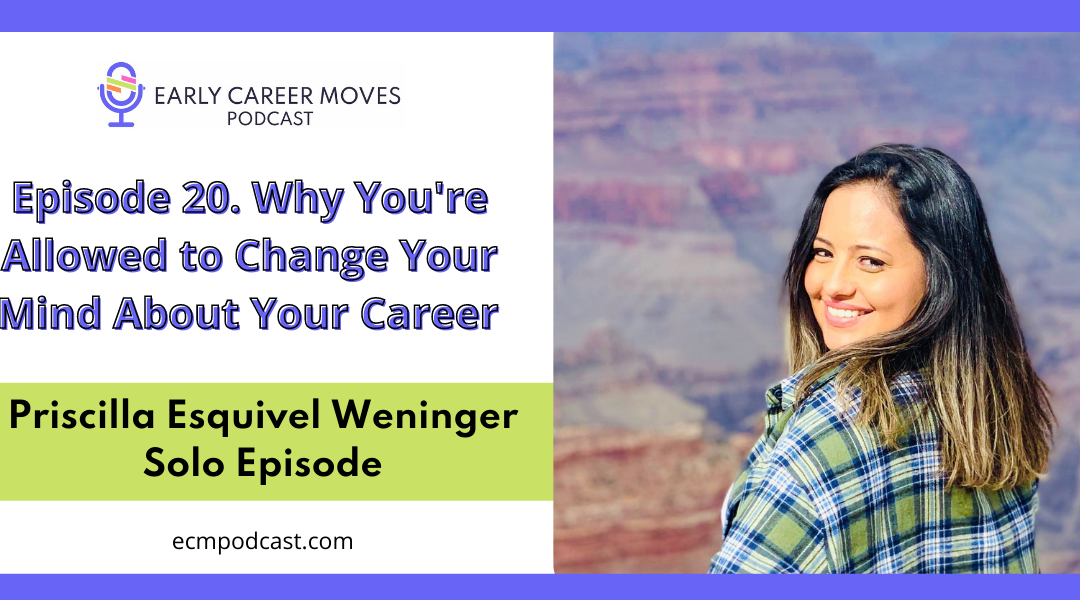 Episode 20: Why You're Allowed to Change your Mind About Your Career Path (Solo Episode)