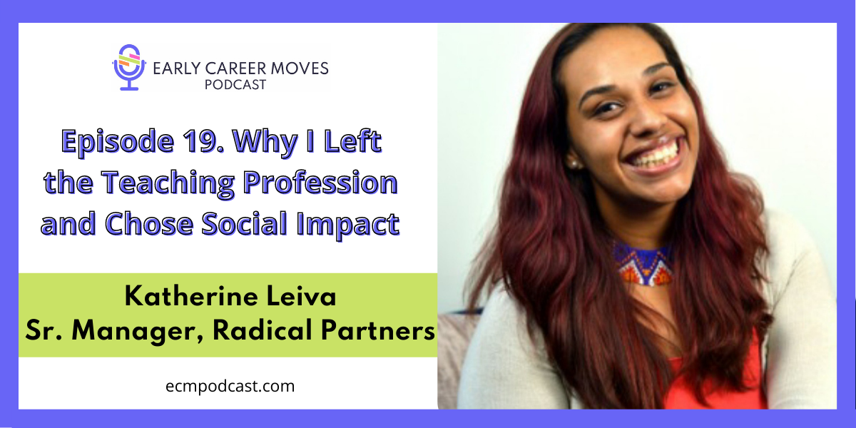Episode 19: Why I Left the Teaching Profession and Chose Social Impact, with Katherine Leiva