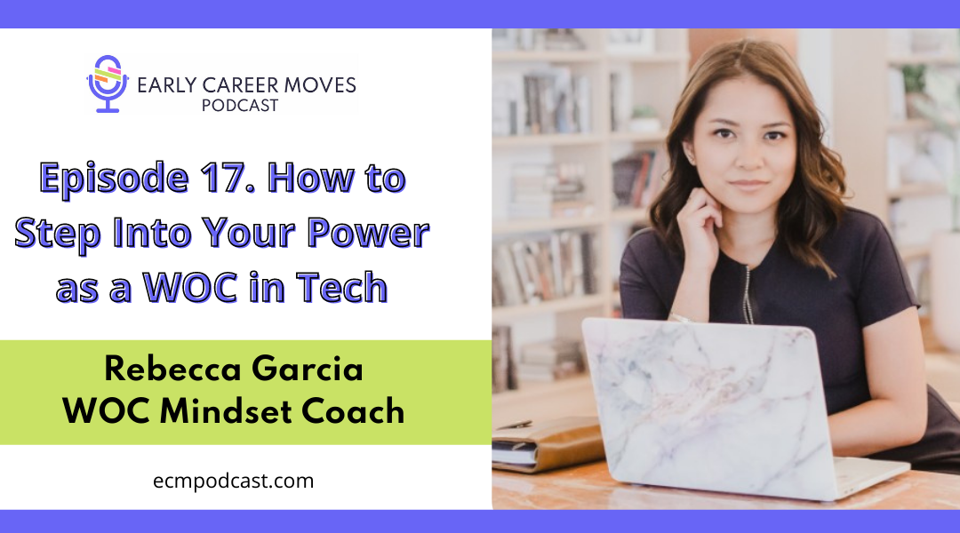 Episode 17: How To Step Into Your Power as a Woman of Color in Tech, with Rebecca Garcia