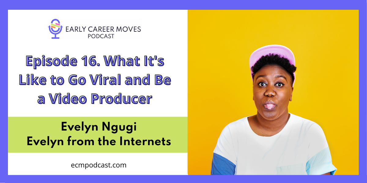 Episode 16: What It's Like To Go Viral and Be a Video Producer, with Evelyn Ngugi