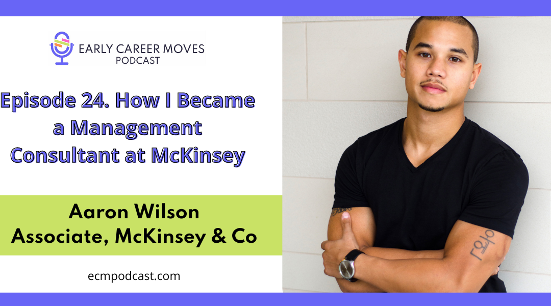 Episode 24: How I Became a Management Consultant at McKinsey, with Aaron Wilson
