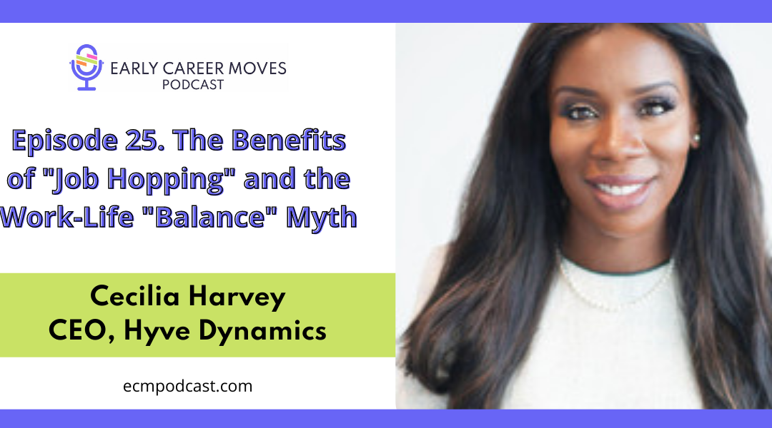 """Episode 25: The Benefits of """"Job Hopping"""" & the Work-Life """"Balance"""" Myth with Cecilia Harvey"""