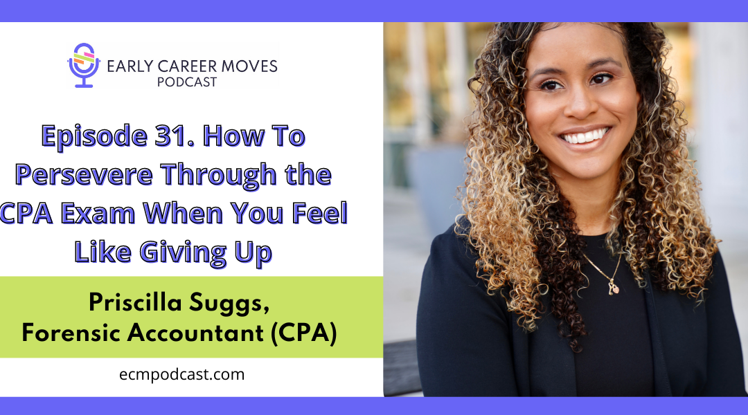 Episode 31: How To Persevere Through the CPA Exam When You Feel Like Giving Up, with Priscilla Suggs