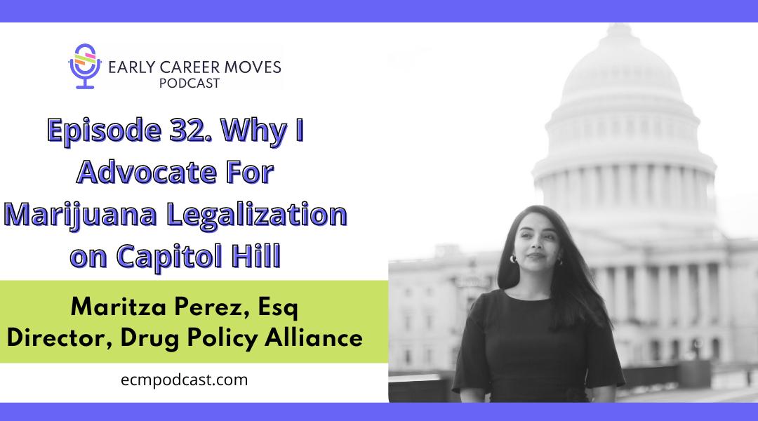 Episode 32: Why I Advocate for Marijuana Legalization on Capitol Hill, with Maritza Perez